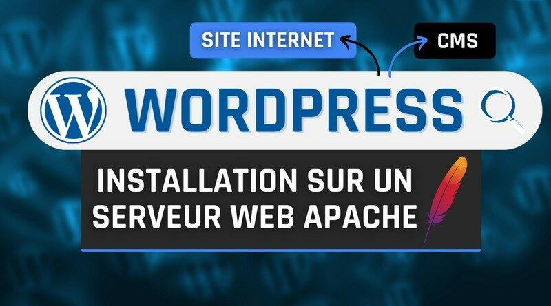 Comment installer WordPress facilement sur un serveur Apache ?