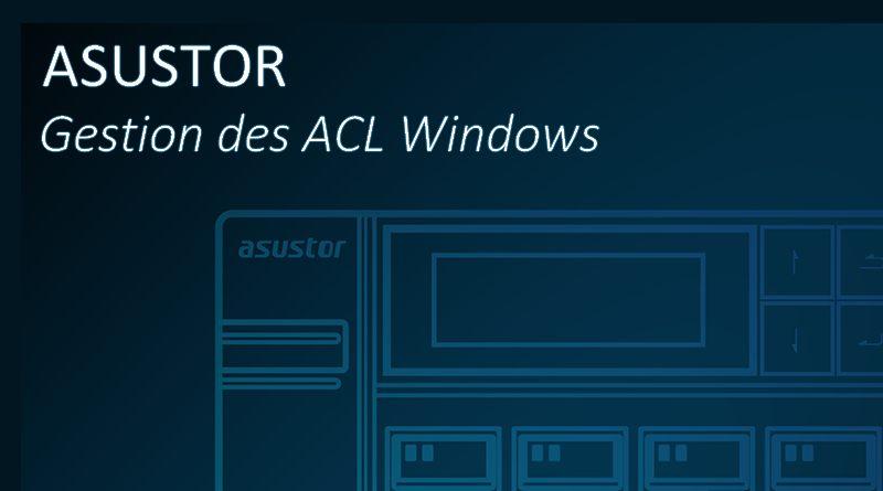 NAS ASUSTOR : Maitriser les ACL Windows