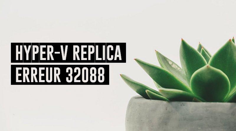 Hyper-V Replica – Résoudre l'erreur ID 32088