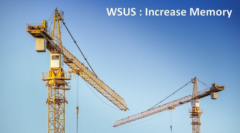 WSUS – «Réinitialiser le nœud du serveur» : augmenter la mémoire IIS