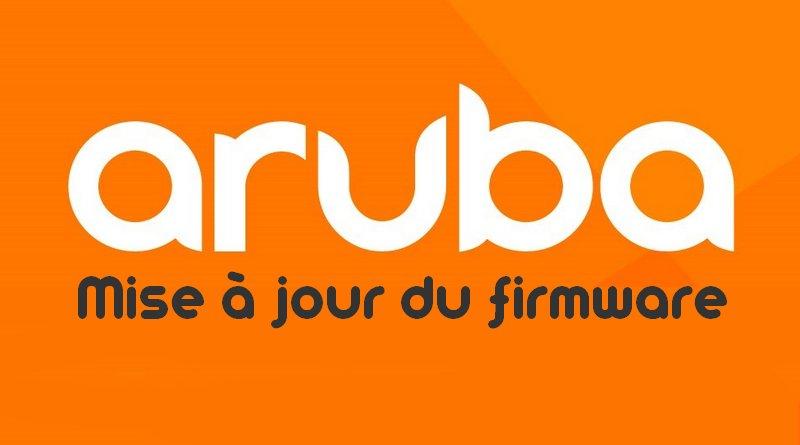 Comment mettre à jour le firmware d'un switch Aruba ?