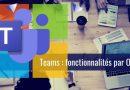 Microsoft Teams : comparatif des fonctionnalités par OS