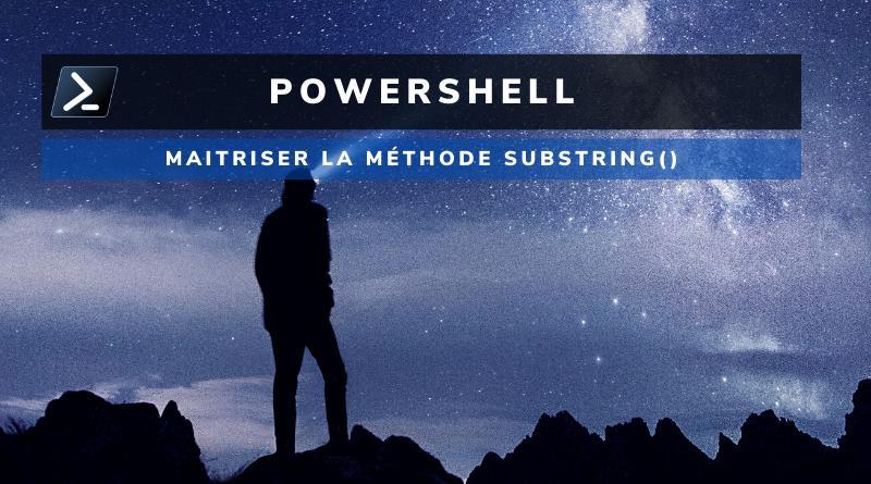 PowerShell et Substring : extraire une chaîne d'une chaîne