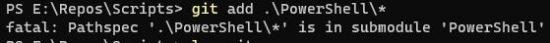 fatal: Pathspec '.\PowerShell\*' is in submodule 'PowerShell'