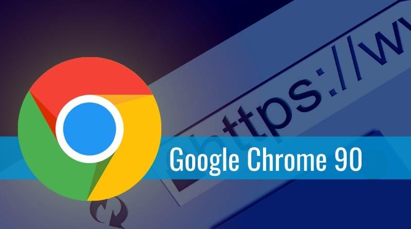 Chrome 90 : HTTPS comme protocole par défaut, 37 vulnérabilités corrigées, etc.