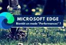 Microsoft travaille sur un mode «Performances» pour Edge