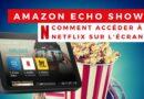 Comment regarder Netflix sur un appareil Echo Show ?